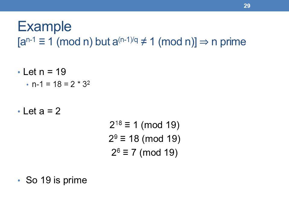 Example [an-1 ≡ 1 (mod n) but a(n-1)/q ≠ 1 (mod n)] ⇒ n prime
